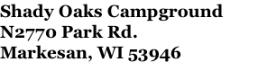 Shady Oaks Campground N2770 Park Rd. Markesan, WI 53946